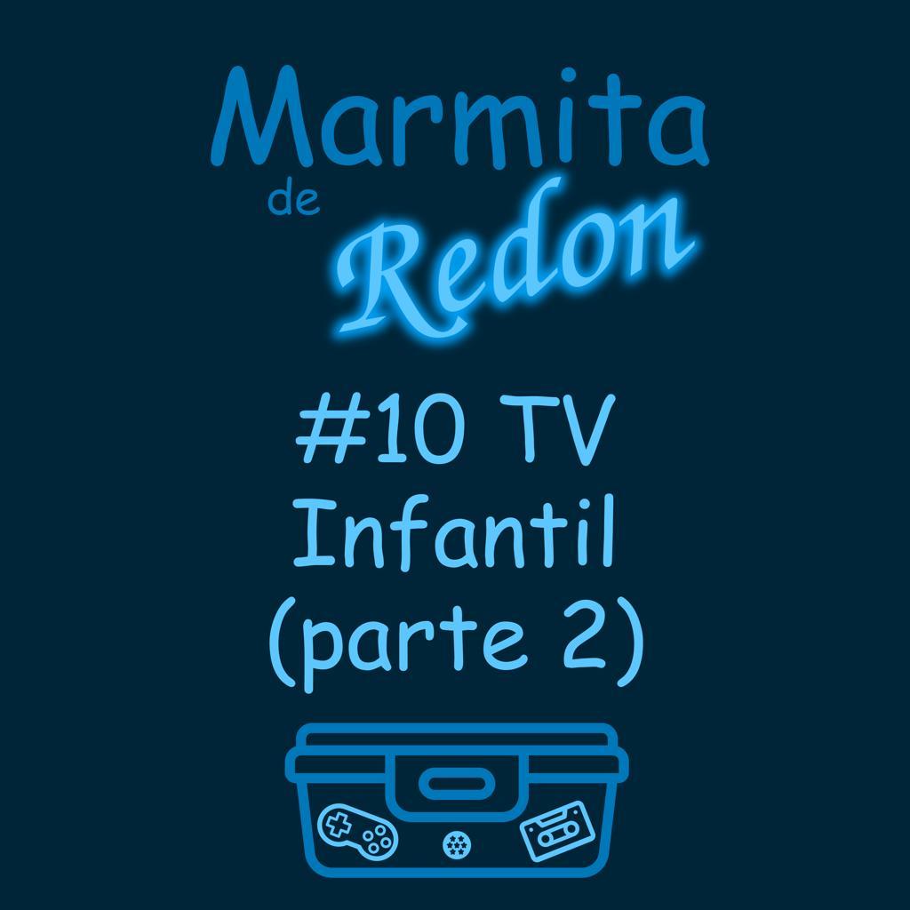 #10 TV Infantil (Parte 2)